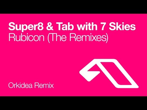 Super8 & Tab with 7 Skies - Rubicon (Orkidea Remix)