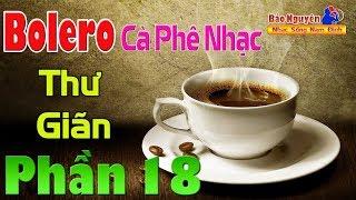 Nhạc Dành Cho Quán Cafe Phòng Trà | Bolero Thư Giãn Phần 18 - Nhạc Sống Nam Định