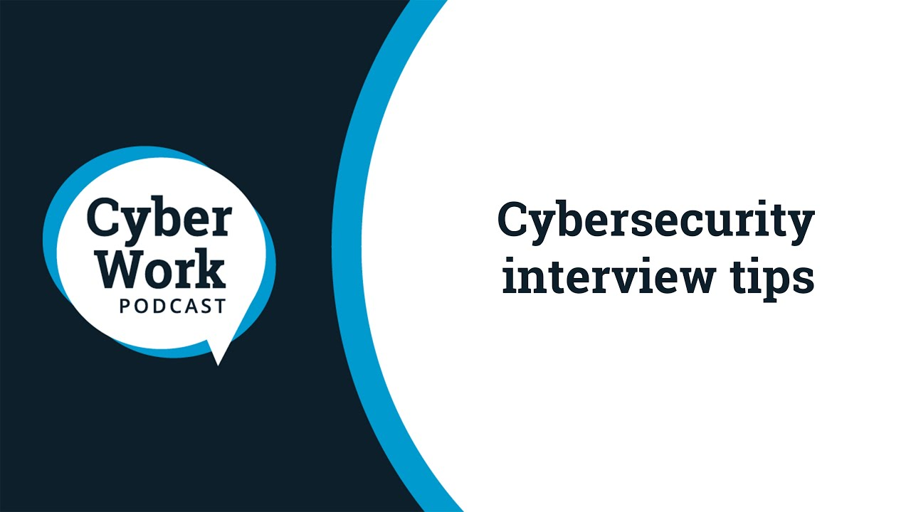 Cybersecurity interview tips | Cyber Work Podcast