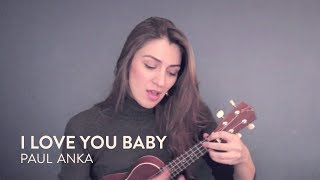 I love you baby — Paul Anka — Ukelele cover
