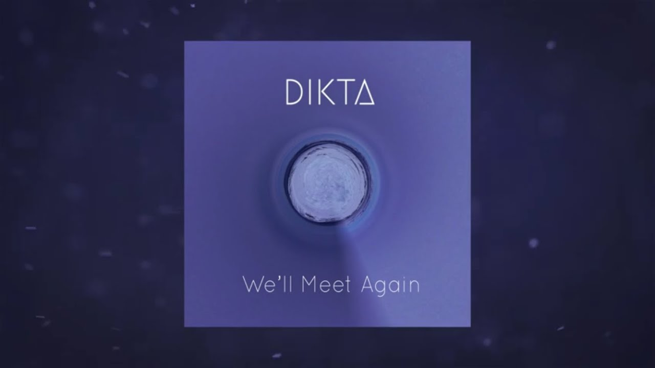 dikta-we-ll-meet-again-lyrical-video-dikta-official