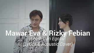 Download lagu Mawar Eva De Jongh & Rizky Febian   Lebih Dari Egoku (Acoustic Cover & Lirik)