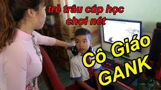Troll Méc Cô Giáo Gank Trẻ Trâu Cúp Học Chơi NÉT | TQ97