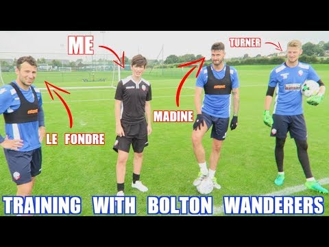 TRAINING WITH THE BOLTON WANDERERS FIRST TEAM