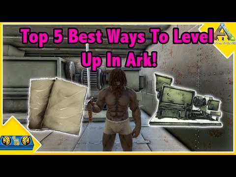 The TOP 5 BEST WAYS TO LEVEL UP In Ark Survival Evolved!