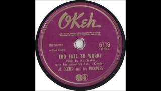 Too Late To Worry - Al Dexter & His Troopers