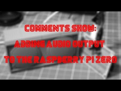 Comments Show: Adding Audio Output To The Raspberry Pi Zero