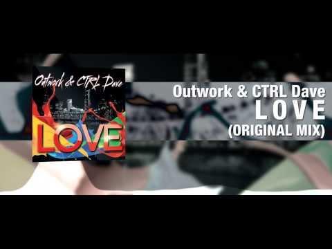 Outwork & CTRL Dave - Love [Original Mix Radio Edit] (Art Track Video)