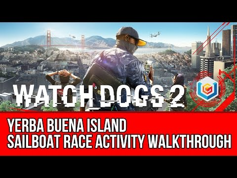 Watch Dogs 2 Walkthrough - Yerba Buena Island Sailboat Race Activity Gameplay/Let's Play (1st Place)