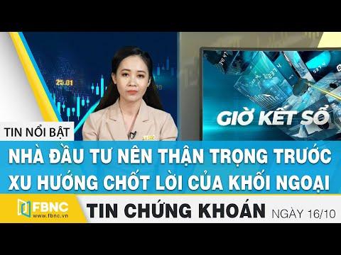 Tin tức Chứng khoán ngày 16/10 | Nhà đầu tư nên thận trọng trước xu hướng chốt lời của khối ngoại