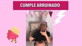 Me arruinaron mi cumpleaños