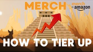 How To Tier Up Fast ⚡️ Merch by Amazon Tutorial for Tier 10 & 25 (Beginner Guide)