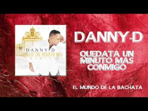 Danny - D - Quédate Un Minuto Mas - #BACHATA 2016
