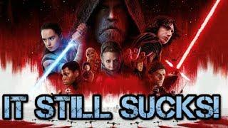 Star Wars The Last Jedi SUCKS... IT STILL SUCKS!