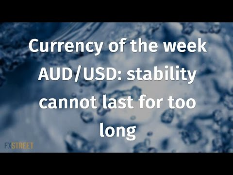Currency of the week AUD/USD: stability cannot last for too long