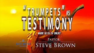 Trumpets #5 - Testimony - Steve Brown