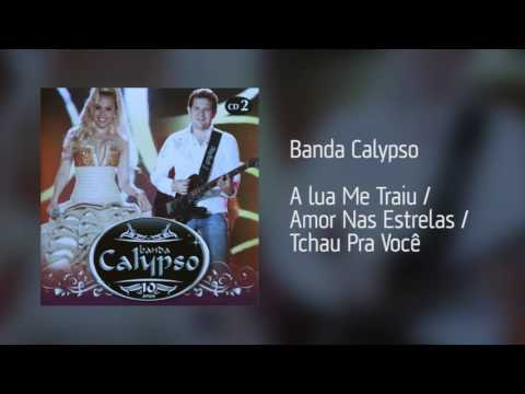 Banda Calypso - A lua Me Traiu / Amor Nas Estrelas / Tchau Pra Você [Áudio]