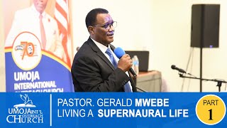 PASTOR: GERALD MWEBE - LIVING A SUPERNATURAL LIFE  - | PART 1