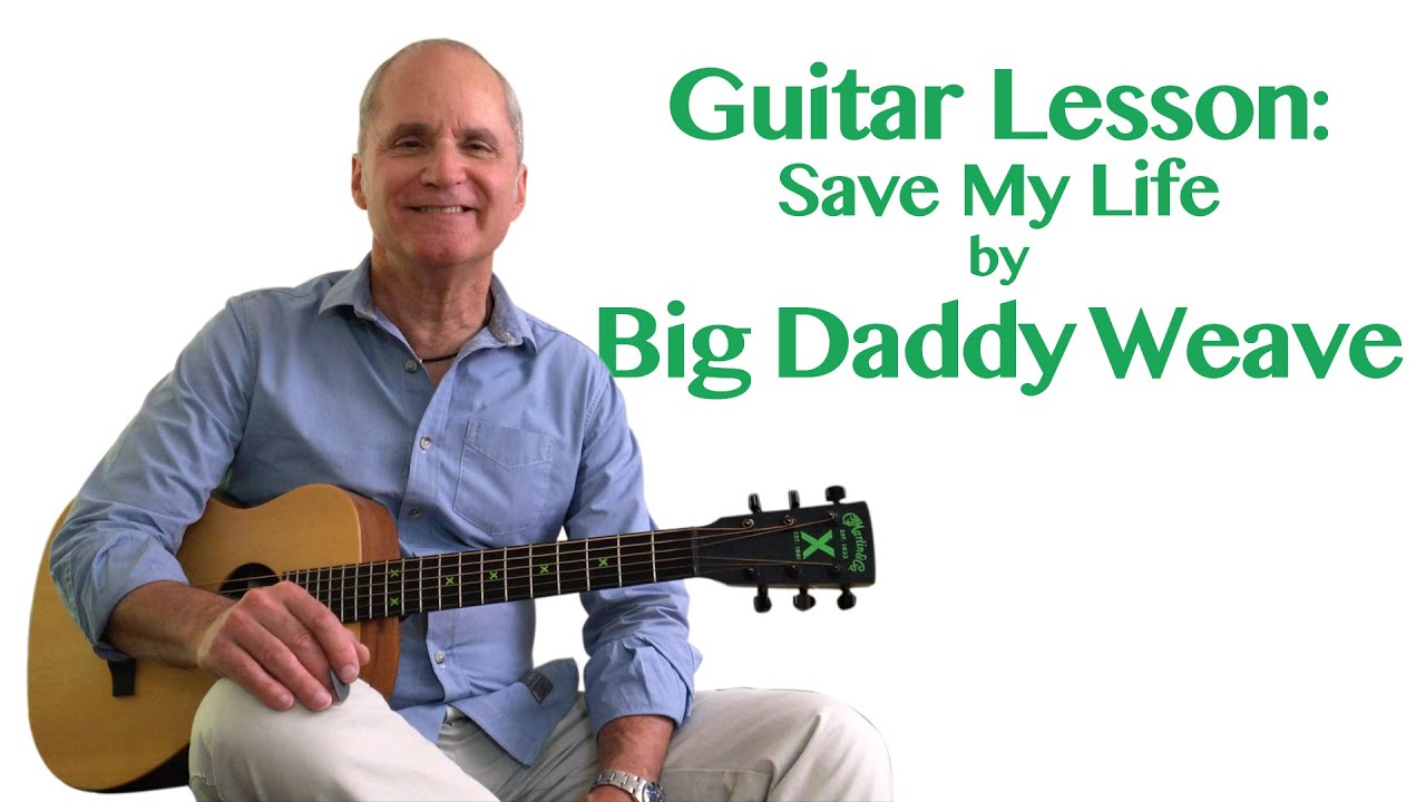 Big Daddy Weave Save My Life Guitar Lesson Youtube