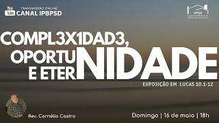 COMPLEXIDADE, OPORTUNIDADE E ETERNIDADE. 16/05/2021