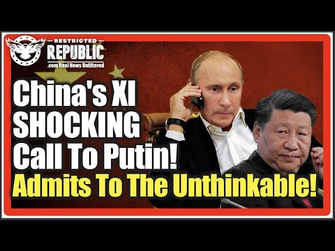 China's XI Makes SHOCKING Call To Putin, States Unthinkable! What Did He Seriously Just Admit T