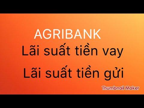 Agribank : Lãi Suất Tiền Vay, Lãi Suất Tiền Gửi Năm 2017
