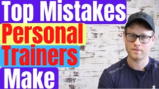 Mistakes Personal Trainers Make | Personal Training Career Tips