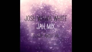 Dj Ask About Me JOSH WAWA WHITE - TAKE A LITTLE TIME JAH MIX.mp3