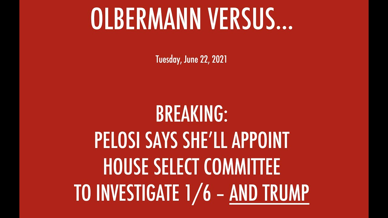 BREAKING NEWS: PELOSI WILL NAME A HOUSE SELECT COMMITTEE TO INVESTIGATE 1/6 COUP. AND, THUSLY, TRUMP
