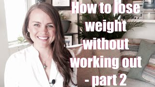 How to lose weight without exercising - part 2