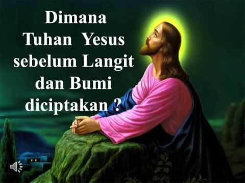 Dimana Tuhan Yesus sebelum langit dan bumi dicitakan ?