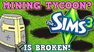 THE SIMS 3 IS A PERFECTLY BALANCED GAME WITH NO EXPLOITS - The Sims is a Mining Tycoon Game Now???