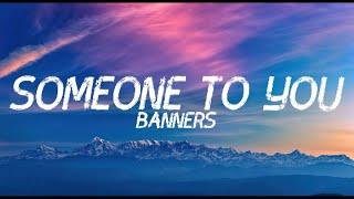 Someone To You - Banners (Lyrics)