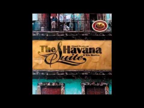 Ahmed Dickinson & Trio Mestizo - The Havana Suite (Cuban Mus