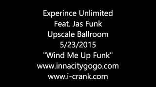 "Experince Unlimited Upscale Ballroom 5/23/2015 feat Jas Funk ""WIND ME UP FUNK"""