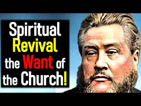 Charles Spurgeon Sermon - Spiritual Revival, the Want of the
