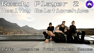 Life lessos from video games - ready player 2 healthy relationships