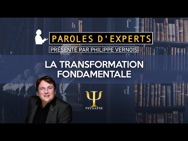 Transformation Fondamentale - Paroles d'Experts