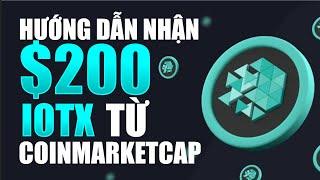 Download HƯỚNG DẪN NHẬN THƯỞNG 200 $IOTX CÙNG COINMARKETCAP