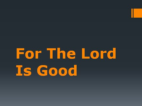 for the Lord is good- vocals