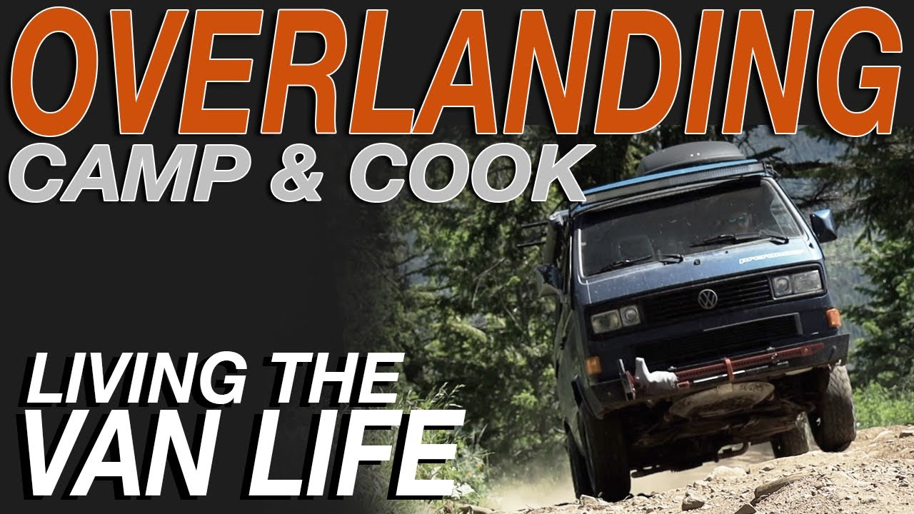 Overland Camping and Cooking - Living The Van Life