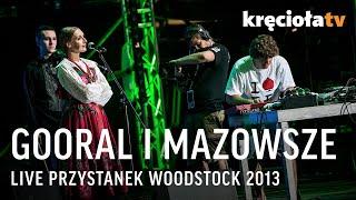 Gooral i Mazowsze na Przystanku Woodstock 2013 - koncert w CAŁOŚCI
