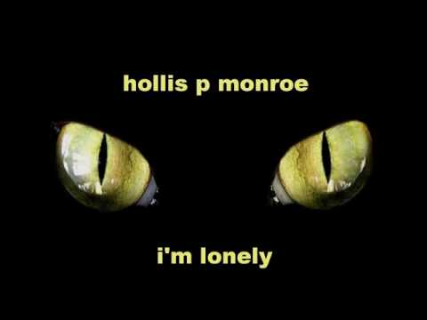Hollis P. Monroe - I'm Lonely