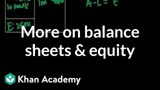 More on balance sheets and equity | Housing | Finance & Capital Markets | Khan Academy(, 2008-03-15T21:44:24.000Z)