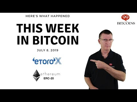This Week In Bitcoin - July 8th, 2019