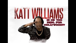 KATT WILLIAMS- IS HE TOO REAL FOR HOLLYWOOD??
