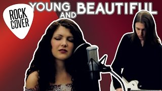 Lana Del Rey - Young And Beautiful Rock Cover (The Great Gatsby)