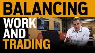 Balancing Work and Trading