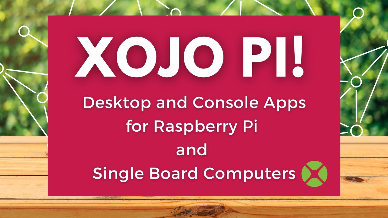 Xojo Pi - build console & desktop apps for the Pi for free!