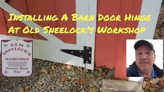 Installing A Barn Door Hinge - A Video Tutorial From Old Sneelock's Workshop.